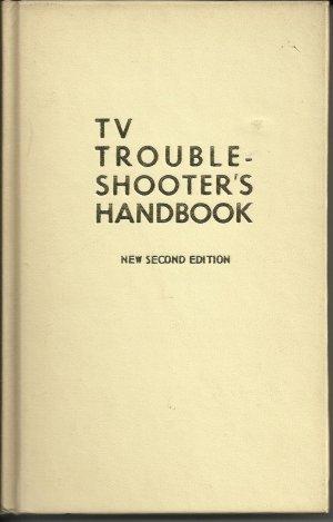 TV Troubleshooters Handbook; Editors of Electronic Technician/Dealer