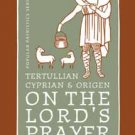 On the Lord's Prayer - Tertullian, Cyprian, & Origen