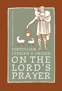 On the Lord�s Prayer - Tertullian, Cyprian, & Origen