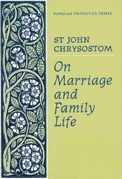 On Marriage and Family Life - John Chrysostom