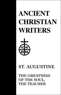 The Greatness of the Soul, the Teacher - Augustine