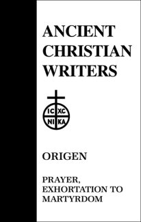 Prayer, Exhortation to Martyrdom - Origen