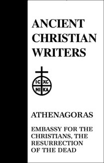 Embassy for the Christians, The Resurrection of the Dead - Athenagoras