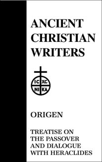 Treatise on the Passover and Dialogue with Heraclides - Origen
