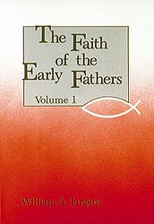 Faith of the Early Fathers (Volume 1)