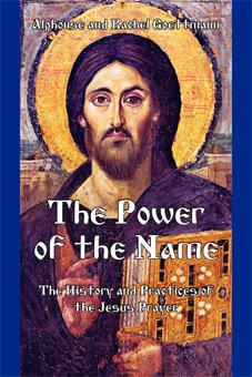 The Power of the Name: The History and Practices of the Jesus Prayer