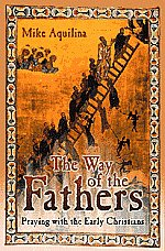 The Way of the Fathers - Praying with the Early Christians