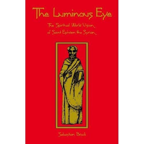 The Luminous Eye: The Spiritual World Vision of Saint Ephrem