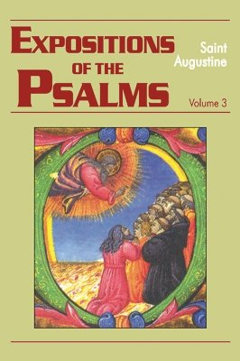 Expositions of the Psalms (Volume 3, Psalms 51-72) - Augustine