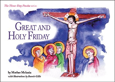 Great and Holy Friday (Three Day Pascha series)