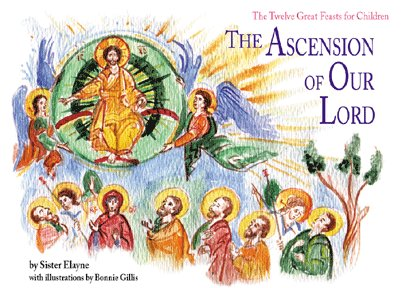 The Ascension of Our Lord (The Twelve Great Feasts for Children series)