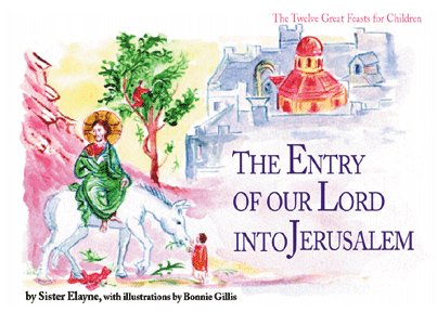 The Entry of the Lord into Jerusalem (The Twelve Great Feasts for Children series)