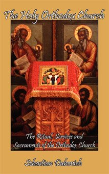 The Holy Orthodox Church: The Ritual, Services and Sacraments of the Orthodox Church