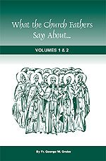 What the Church Fathers Say About... - Vol. 1 & 2