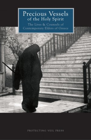 Precious Vessels of the Holy Spirit: The Lives and Counsels of Contemporary Elders of Greece