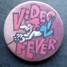 """Video Fever Pin 2 1/4"""" diameter"""