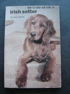 How to Raise and Train an Irish Setter Dog Book by Robert Gannon 1961