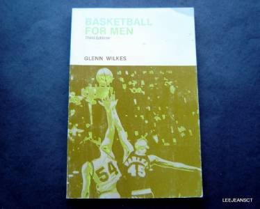 Basketball For Men Book by Glenn Wilkes 3rd Edition 1977 Phys Ed Act Series