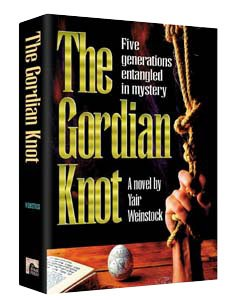 The Gordian Knot, Five Generations Entangled in Mystery,  A Novel by Yair Weinstock