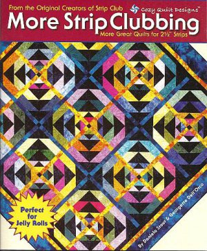 More Strip Clubbing by Cozy Quilt Designs ~ Book ~ Fabulous Quilt Designs using 2 ½� Strips!