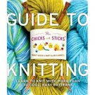 The Chicks with Sticks Guide to Knitting ~ Learn to Knit with over 30 simple projects ~ Book