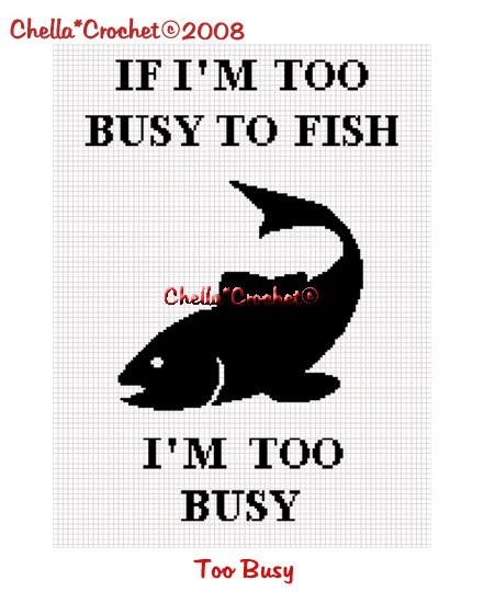 CHELLA*CROCHET If I'm Too Busy To Fish I'm Too Busy  Crochet Pattern Graph Emailed to you