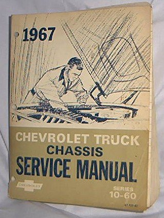 1967 CHEVY TRUCK  FACTORY SERVICE MANUAL CHASSIS 10 - 60 SERIES