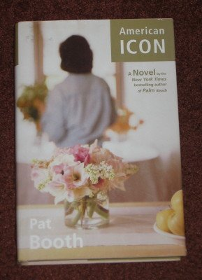 American Icon A Novel by Pat Booth First Edition Hardcover 1998 Romance Book