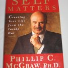 SELF MATTERS Creating Your Life from the Inside Out by Phillip C. McGraw Hardcover Book