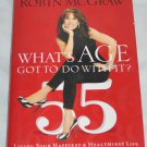 Whats Age Got to Do With It Living Your Healthiest Happiest Life Robin Mcgraw SIGNED 2009 Hardcover
