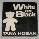Preschool Boardbook White on Black by Tana Hoban 1993 First Edition Board Book