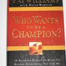 Pat Williams Who Wants to Be a Champion 10 Building Blocks Help You Become Everything You Can Be
