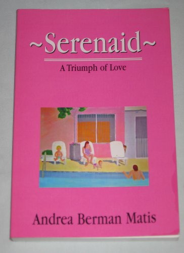 Serenaid A Triumph of Love by Andrea Berman Matis Inspirational Family Scleroderma 2008 Paperback