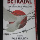 Betrayal of Love and Freedom by Paul Huljich (2010, Paperback)