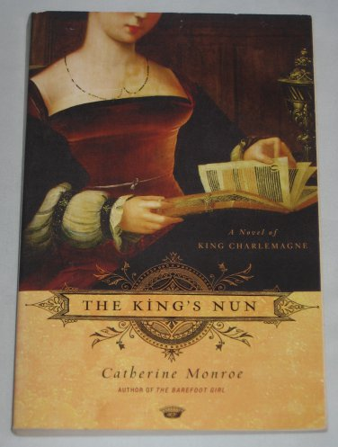 The Kings Nun A Novel of King Charlemagne by Catherine Monroe (2007, Paperback)