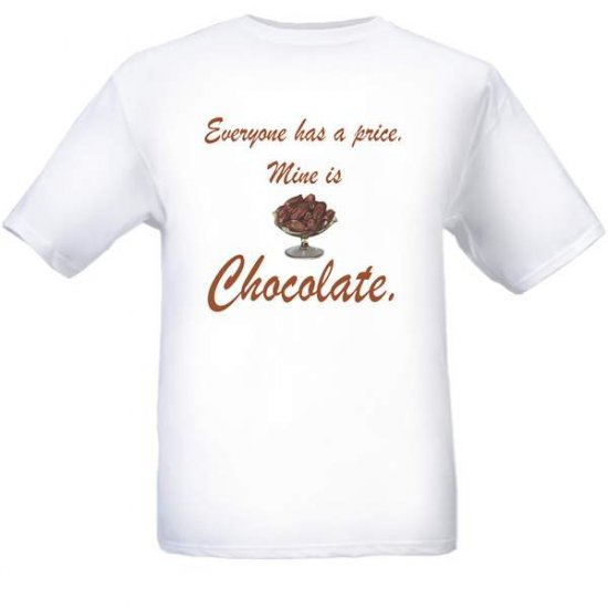 Everyone has a price.  Mine is Chocolate T-Shirt