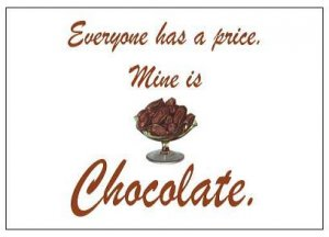 """Everyone has a price.  Mine is Chocolate. Magnet - 3.43"""" x 1.93"""""""