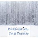 Please Snow...I'm A Teacher Mousepad