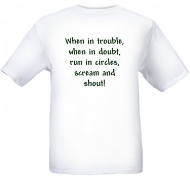 When in trouble, when in doubt, run in circles, scream and shout! Size Sm - XL