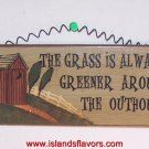 OUTHOUSE - The grass is always Greener wood sign