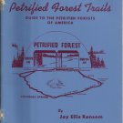 Petrified Forest Trails-1955 Guide to the Petrified Forests of America-1rst Ed.