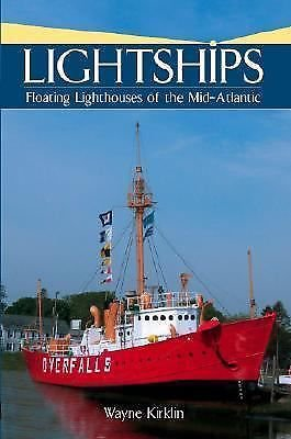 Lightships : Floating Lighthouses of the Mid-Atlantic by Wayne Kirklin (2007,...