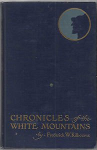 Chronicles of the White Mountains-By Franklin W. Kilbourne Published. May 1916