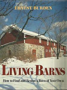 Living Barns How To Find and Restore a Barn of Your Own-Ernest Burden