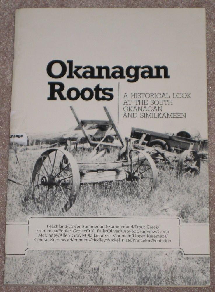 OKANAGAN ROOTS  HISTORICAL LOOK  AT THE OKANAGAN  B.C. CANADA