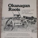 OKANAGAN ROOTS  HISTORICAL LOOK  AT THE OKANAGAN  B.C. CANADA