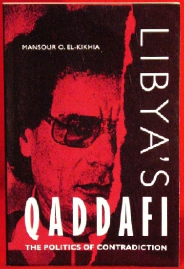 El-Kikhia's * Libya & Qaddafi : The Politics of Contradiction * Rare 1997 NEW
