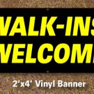 Walk Ins Welcome Banner 2x4 ft