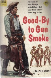 Good-By to Gun Smoke [Mass Market Paperback]  by Catlin, Ralph
