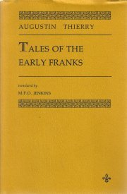 Tales of the early Franks: Episodes from Merovingian history  by Thierry...